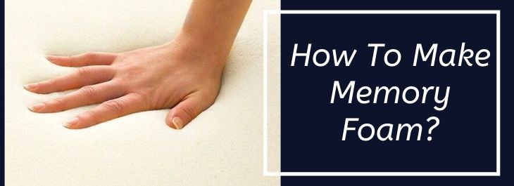How To Make Memory Foam?